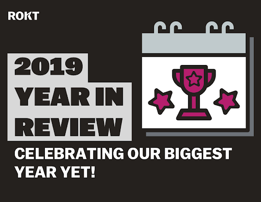 Rokt's 2019 Year in Review, Celebrating Our Biggest Year Yet!